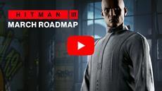 HITMAN 3 - March Roadmap