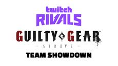 Twitch Rivals: Guilty Gear<sup>&trade;</sup> -Strive- Team Showdown